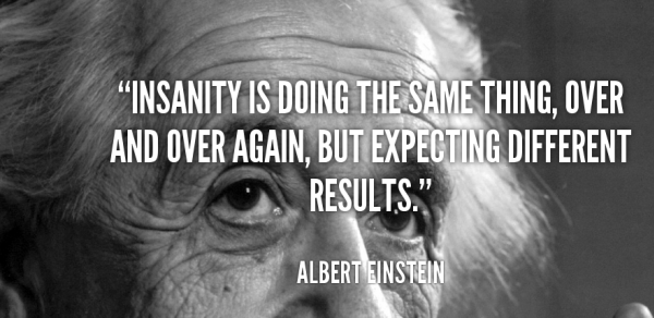 quote-Albert-Einstein-insanity-is-doing-the-same-thing-over